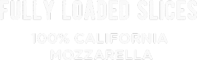 Fully loaded slices, 100% california mozarella