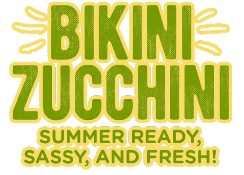 Bikini Zucchini, Summer Ready, sassy, and fresh!